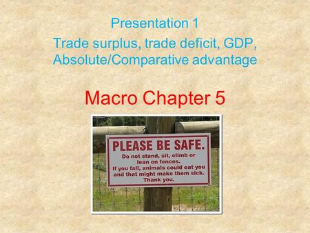 Macro Chapter 5 Presentation 1 Trade surplus, trade deficit, GDP, Absolute/Comparative advantage.