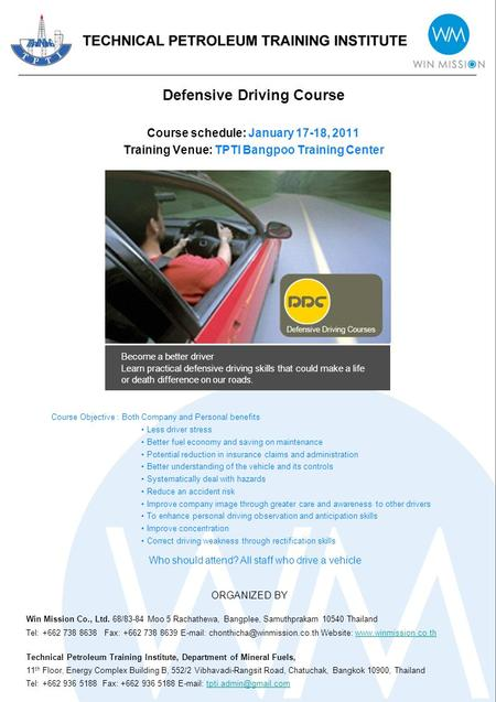 Defensive Driving Course Course schedule: January 17-18, 2011 Training Venue: TPTI Bangpoo Training Center Course Objective : Both Company and Personal.
