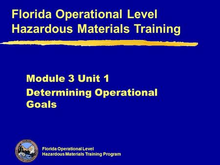 Florida Operational Level Hazardous Materials Training Program Florida Operational Level Hazardous Materials Training Module 3 Unit 1 Determining Operational.