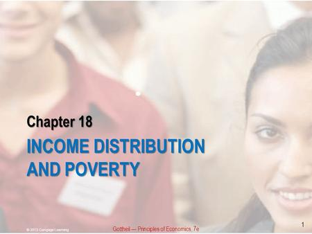 Chapter 18 INCOME DISTRIBUTION AND POVERTY Gottheil — Principles of Economics, 7e © 2013 Cengage Learning 1.