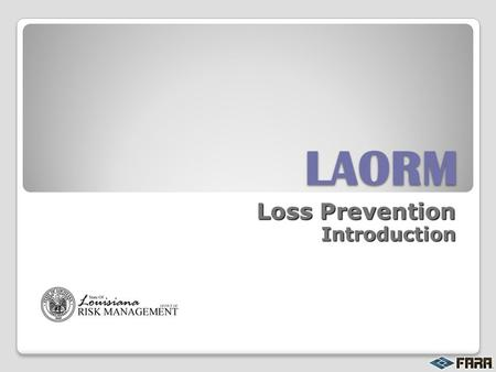 LAORM Loss Prevention Introduction. Services FARA Provides: Conduct Full Audits – every 3 years Compliance Reviews – conducted in between Full Audit years.