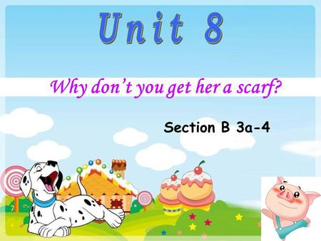Why don't you get her a scarf? Section B 3a-4. Task 1 Say the animals you know. What are they? Step 1 pre-reading.