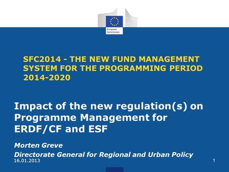 SFC2014 - THE NEW FUND MANAGEMENT SYSTEM FOR THE PROGRAMMING PERIOD 2014-2020 Impact of the new regulation(s) on Programme Management for ERDF/CF and ESF.