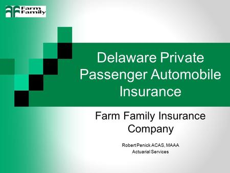 Delaware Private Passenger Automobile Insurance Farm Family Insurance Company Robert Penick ACAS, MAAA Actuarial Services.