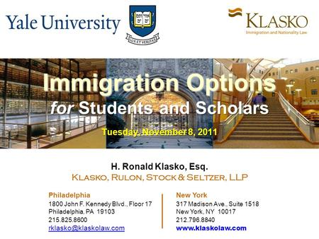 Immigration Options for Students and Scholars Tuesday, November 8, 2011 H. Ronald Klasko, Esq. Klasko, Rulon, Stock & Seltzer, LLP Philadelphia New York.