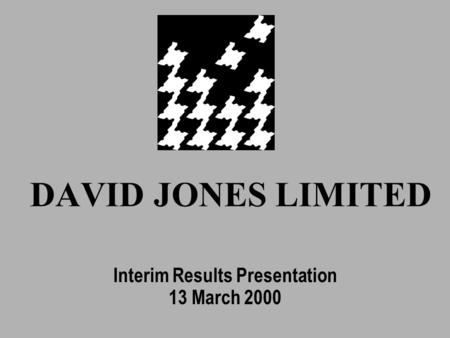 DAVID JONES LIMITED Interim Results Presentation 13 March 2000.
