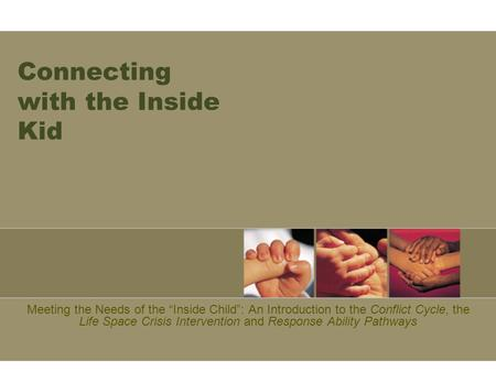 "Connecting with the Inside Kid Meeting the Needs of the ""Inside Child"": An Introduction to the Conflict Cycle, the Life Space Crisis Intervention and Response."