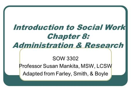 Introduction to Social Work Chapter 8: Administration & Research