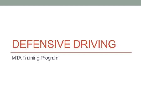 DEFENSIVE DRIVING MTA Training Program. Being a defensive driver…. A defensive driver is someone who is, Aware of their surroundings Anticipates the worst.