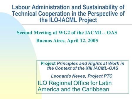 Labour Administration and Sustainability of Technical Cooperation in the Perspective of the ILO-IACML Project Project Principles and Rights at Work in.