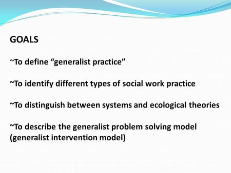 "What is generalist practice or the generalist perspective? Generalist Practice ""Social work practice is inherently generalist. The profession defines."