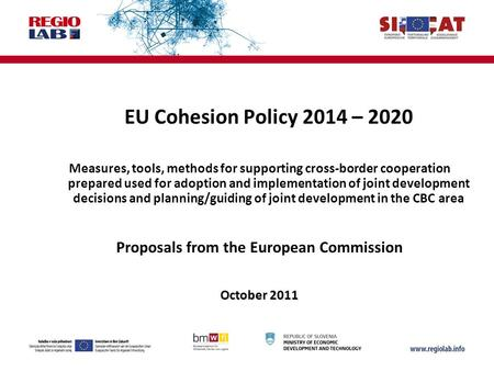 EU Cohesion Policy 2014 – 2020 Measures, tools, methods for supporting cross-border cooperation prepared used for adoption and implementation of joint.