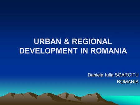 URBAN & REGIONAL DEVELOPMENT IN ROMANIA