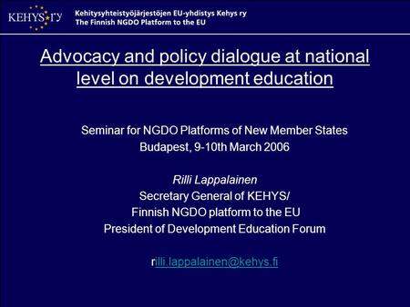 Advocacy and policy dialogue at national level on development education Seminar for NGDO Platforms of New Member States Budapest, 9-10th March 2006 Rilli.