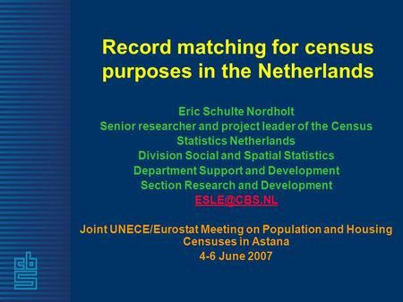 Record matching for census purposes in the Netherlands Eric Schulte Nordholt Senior researcher and project leader of the Census Statistics Netherlands.