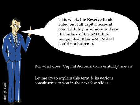 But what does 'Capital Account Convertibility' mean? Let me try to explain this term & its various constituents to you in the next few slides… This week,