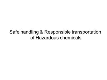 Safe handling & Responsible transportation of Hazardous chemicals.