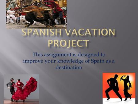 This assignment is designed to improve your knowledge of Spain as a destination.