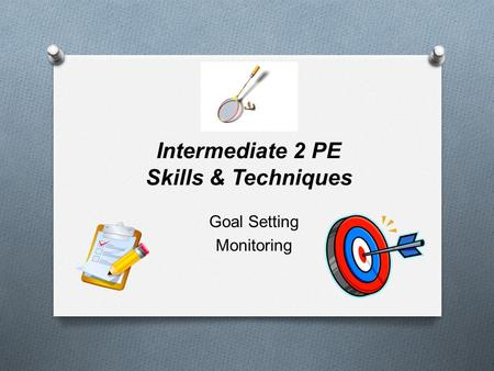 Intermediate 2 PE Skills & Techniques Goal Setting Monitoring.