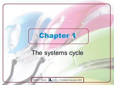 OCR ICT for A2 © Hodder Education 2009 Chapter 1 The systems cycle.