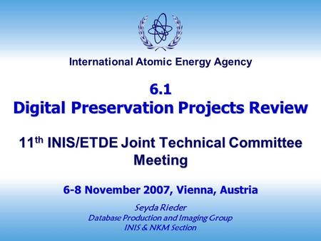 International Atomic Energy Agency 6.1 Digital Preservation Projects Review 11 th INIS/ETDE Joint Technical Committee Meeting 6-8 November 2007, Vienna,