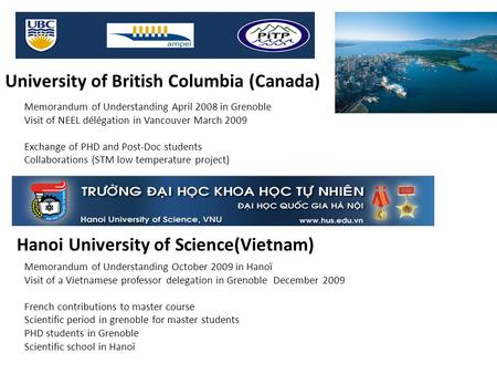 University of British Columbia (Canada) Memorandum of Understanding October 2009 in Hanoï Visit of a Vietnamese professor delegation in Grenoble December.