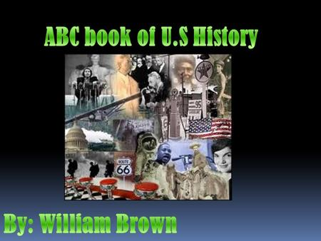 ABC book of U.S History By: William Brown.