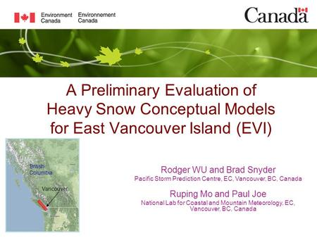 A Preliminary Evaluation of Heavy Snow Conceptual Models for East Vancouver Island (EVI) Rodger WU and Brad Snyder Pacific Storm Prediction Centre, EC,