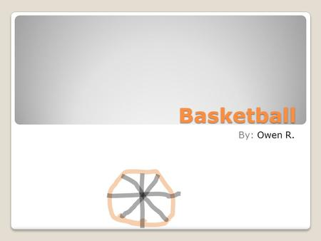 Basketball By: Owen R..