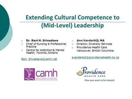 Extending Cultural Competence to (Mid-Level) Leadership  Dr. Rani H. Srivastava  Chief of Nursing & Professional Practice  Centre for Addiction & Mental.