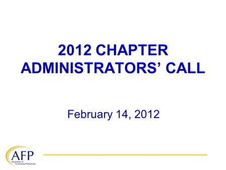 2012 CHAPTER ADMINISTRATORS' CALL February 14, 2012.