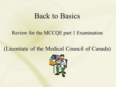 Back to Basics Review for the MCCQE part 1 Examination (Licentiate of the Medical Council of Canada)