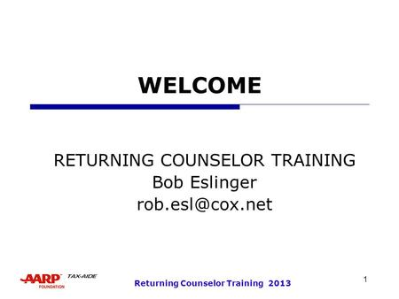 1 Returning Counselor Training 2013 WELCOME RETURNING COUNSELOR TRAINING Bob Eslinger