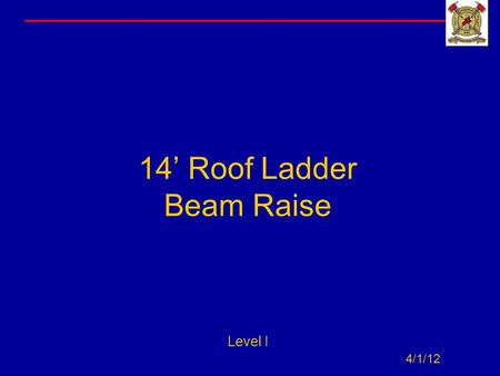 14' Roof Ladder Beam Raise Level I 4/1/12. Introduction This presentation demonstrates the basic operation of a one person beam raise. The evolution begins.