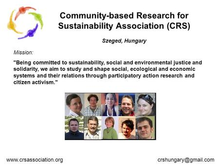 Community-based Research for Sustainability Association (CRS) Szeged, Hungary Mission: Being committed to sustainability, social and environmental justice.
