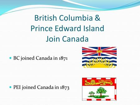 British Columbia & Prince Edward Island Join Canada