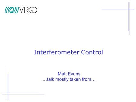 Interferometer Control Matt Evans …talk mostly taken from…