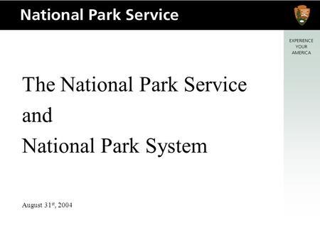 The National Park Service and National Park System August 31 st, 2004.