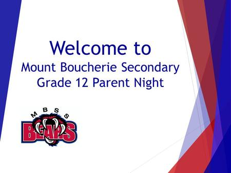 Welcome to Mount Boucherie Secondary Grade 12 Parent Night.