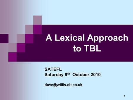 1 A Lexical Approach to TBL SATEFL Saturday 9 th October 2010