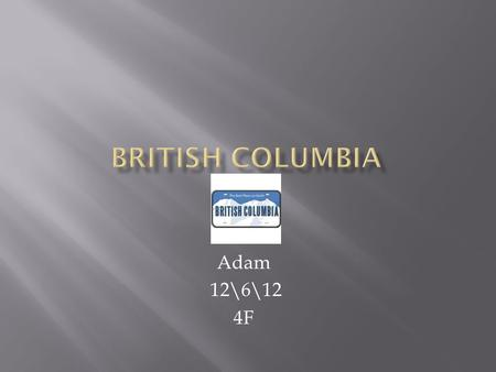 Adam 12\6\12 4F Yukon\Northwest territories are to the north United States is to the south Pacific Ocean is to the east Alberta is to the west Graphic=