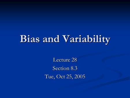 Bias and Variability Lecture 28 Section 8.3 Tue, Oct 25, 2005.