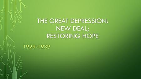 THE GREAT DEPRESSION: NEW DEAL; RESTORING HOPE 1929-1939.