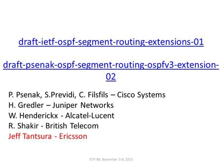 Draft-ietf-ospf-segment-routing-extensions-01 draft-psenak-ospf-segment-routing-ospfv3-extension- 02 IETF 88, November 3-8, 2013 P. Psenak, S.Previdi,