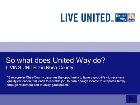 "So what does United Way do? LIVING UNITED in Rhea County ""Everyone in Rhea County deserves the opportunity to have a good life - to receive a quality education."