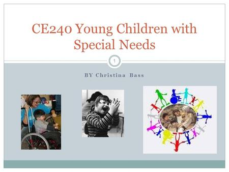 BY Christina Bass CE240 Young Children with Special Needs 1.