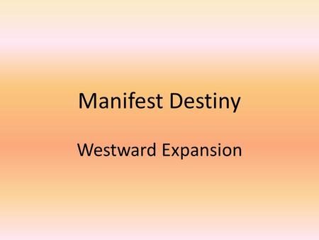 Manifest Destiny Westward Expansion.