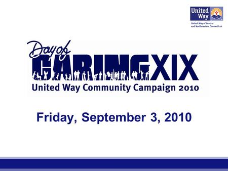 Friday, September 3, 2010. Our Work United Way works to advance the common good by providing opportunities for a better life for all. We focus on the.