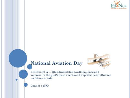 National Aviation Day Lesson: 4.6. A : – (Readiness Standard) sequence and summarize the plot's main events and explain their influence on future events.