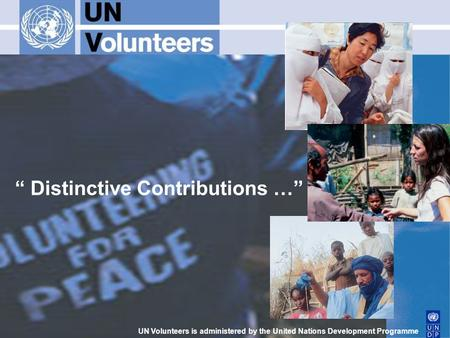 """ Distinctive Contributions …"" UN Volunteers is administered by the United Nations Development Programme."